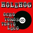 Ocho Torros Tonto Loco is the first studio album from HoleHog
